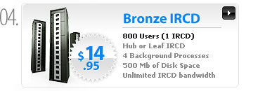 $14.94 - Bronze IRCD Server - 800 Users - 1 (Leaf or Hub) IRCD process - 3 non IRCD processes - 500MB space - 1 IP - Unlimited bandwidth
